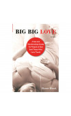 Big Big Love: A Sex and Relationships Guide for People of Size (and Those Who Love Them)