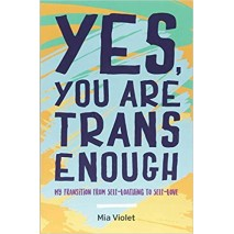 Yes, You Are Trans Enough: My Transition from Self-Loathing to Self-Love