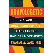 Unapologetic : A Black, Queer and Feminist Mandate for Radical Movements