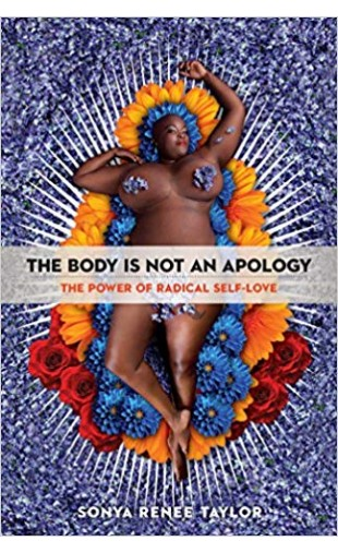 The Body Is Not an Apology: The Power of Radical Self-Love
