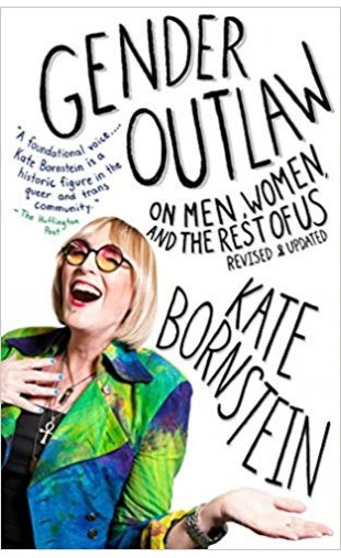 Gender Outlaw : On Men, Women, and the Rest of Us