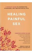 Healing Painful Sex: A Woman's Guide to Confronting, Diagnosing and Treating Sexual Pain