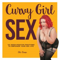 Curvy Girl Sex, 101 Body-Positive Positions to Empower Your Sex Life