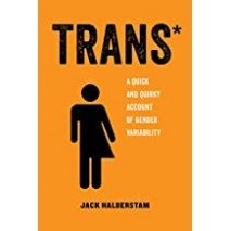 Trans*: A Quick and Quirky Account of Gender Variability (American Studies Now: Critical Histories of the Present)