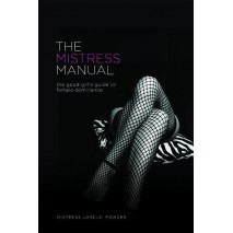 The Mistriss Manual - the good girl's guide to female dominance