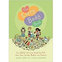 The Every Body Book - The LGBTQ+ Inclusiv Guide for Kids about Sex, Gender, Bodies, and Families