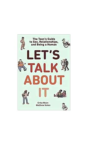 Let's talk about it - The Teen's Guide to Sex, Relationships and Being a Human